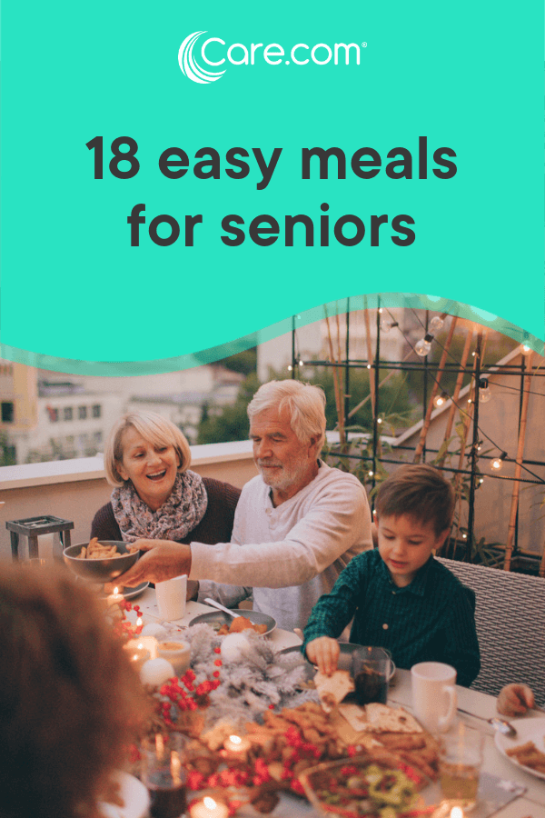 18 Quick, Easy And Healthy Meals For Seniors - Care com