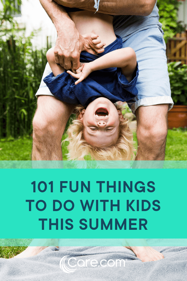 101 Fun Things To Do With Kids This Summer Care Com