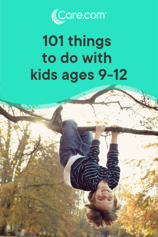 101 Exciting Things To Do With Kids Aged 9 12 Care Com